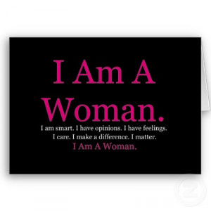 am a woman i am smart i have opinions i have feelings i care i make ...