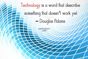 Technology Quote: Technology is a word that describes something...