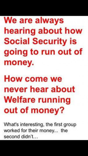 Social Security is more important than welfare. It's disgusting how ...