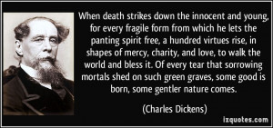 When death strikes down the innocent and young, for every fragile form ...