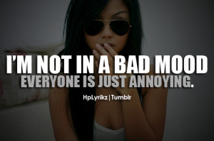bad mood #not in a bad mood #annoying #people are annoying #when ...