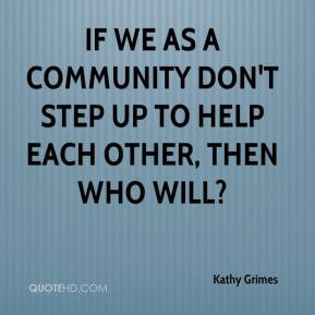 If we as amunity don 39 t step up to help each other then who will