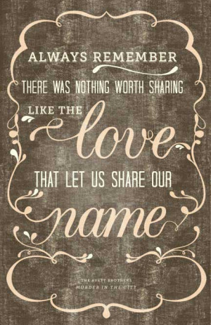 ... was nothing worth sharing like the love that let us share our name