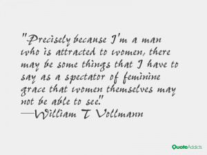 Precisely because I'm a man who is attracted to women, there may be ...
