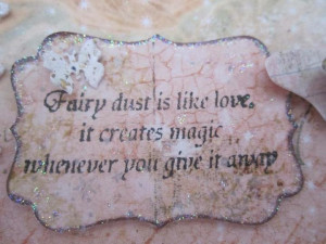 Always be generous with your fairy dust! ...It may be the first time ...