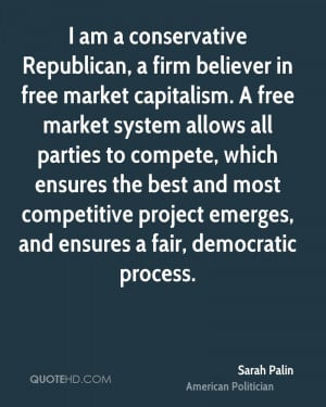 am a conservative Republican, a firm believer in free market ...
