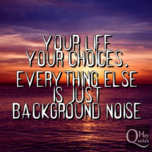 inspirational quotes about life choices quotesgram