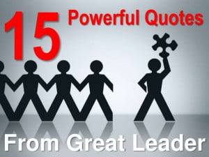 15 Powerful Quotes From Great Leaders!!!