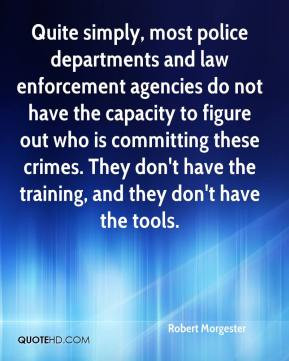 Morgester - Quite simply, most police departments and law enforcement ...