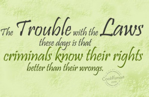 Justice Quote: The trouble with the laws these days... Law-(1)
