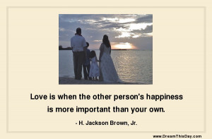 Love is when the other person 's happiness