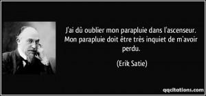 ... Mon parapluie doit être très inquiet de m'avoir perdu. - Erik Satie