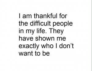 Difficult People Quotes The difficult people in my