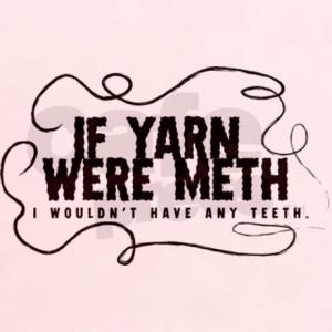 If yarn were meth I wouldn't T-Shirt on