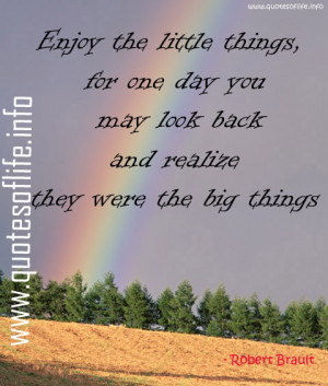 Enjoy-the-little-things-for-one-day-you-may-look-back-and-realize-they ...