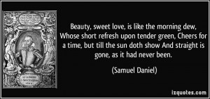 Beauty, sweet love, is like the morning dew, Whose short refresh upon ...