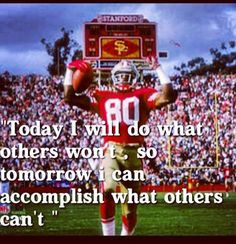 So totally Jerry Rice's work ethic!!! 49er quote More