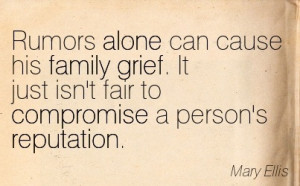 ... Grief. It Just Ssn't Fair To Compromise A Person's Reputation