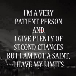 "... chances But I am not a saint, I have my limits. "" ~ Author Unknown"