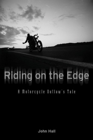 Riding on the Edge: A Motorcycle Outlaw's Tale