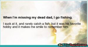 Death - When I'm missing my dead dad, I go fishing.