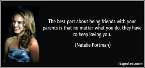... no matter what you do, they have to keep loving you. - Natalie Portman