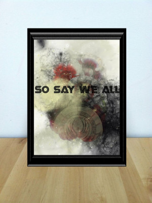 So Say We All Battlestar Galactica Quote // by JessicaAnnDesign, $15 ...