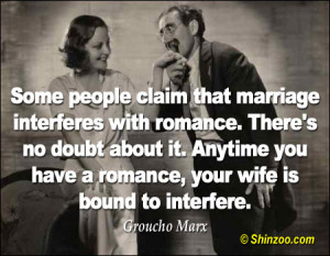 Some people claim that marriage interferes with romance. There's no ...