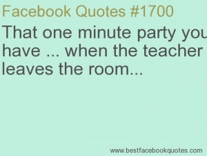 ... the teacher leaves the room...-Best Facebook Quotes, Facebook Sayings