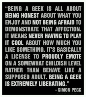 Simon Pegg on being a geek. What a wonderful person he is.