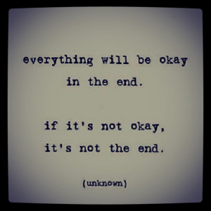Everything will be ok in the end…