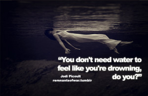You don't need water to feel like you're drowning, do you ?