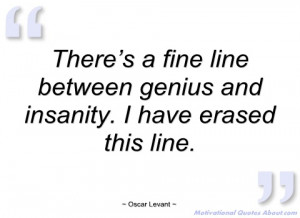 there's a fine line between genius and oscar levant