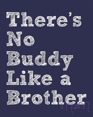 http://quotespictures.com/theres-no-buddy-like-a-brother/