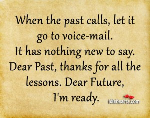 ... . Dear Past, Thanks For All The Lessons. Dear Future, I'm Ready