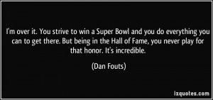 over it. You strive to win a Super Bowl and you do everything you can ...