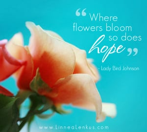 .imagesbuddy.com/where-flowers-bloom-so-does-hope-inspirational-quote ...