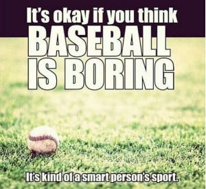 Baseball: it's kind of a smart person sport.