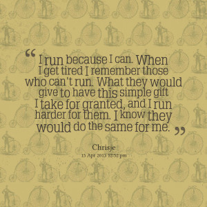 Quotes Picture: i run because i can when i get tired i remember those ...