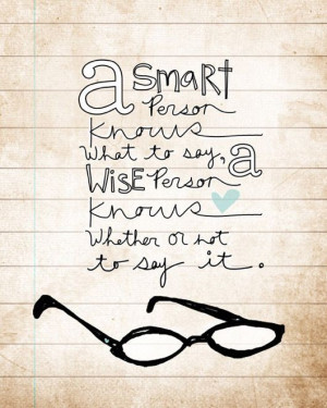 smart person knows what to say, a wise person knows whether or not ...