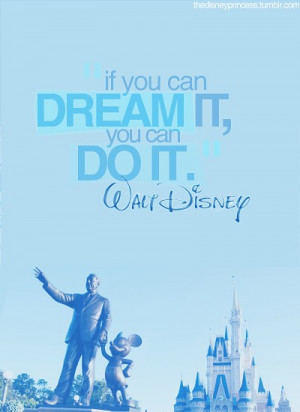 if you can dream it you can do it by walt disney quote