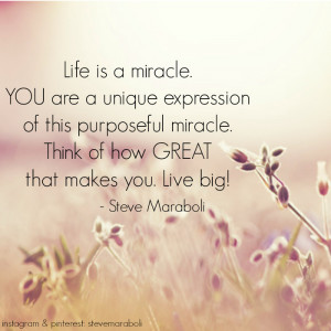 is a miracle. YOU are a unique expression of this purposeful miracle ...