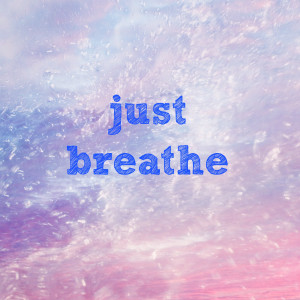 Viewing Gallery For - Just Breathe Quotes