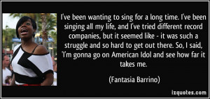 quote-i-ve-been-wanting-to-sing-for-a-long-time-i-ve-been-singing-all ...