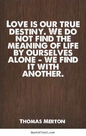 ... . we do not find the meaning of life by ourselves.. - Life quote