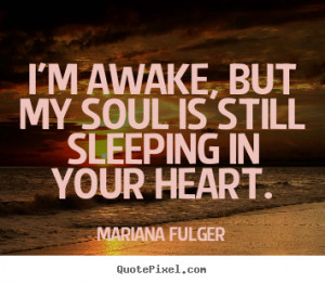 Mariana Fulger picture quotes - I'm awake, but my soul is still ...