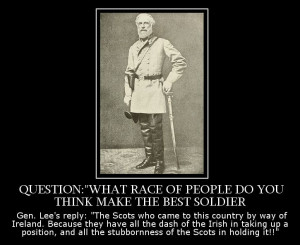 Quote by Gen. Robert E. Lee about Scots-Irish troops. Gen. Lee himself ...