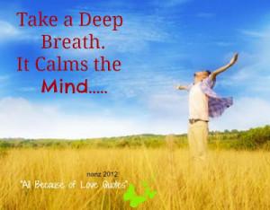 take a deep breath it calms the mind