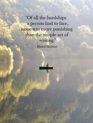 ... Khaled Hosseini #patience #alwaysinspire #inspirational #quotes