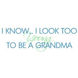 too_young_to_be_a_grandma_tshirt.jpg?height=250&width=250&padToSquare ...